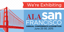 We're exhibiting at ALA San Francisco 2015!